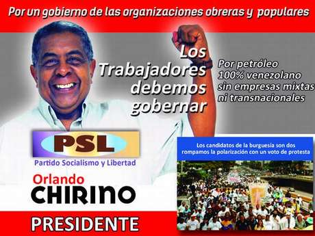 """""""Los trabajadores debemos gobernar"""" es el lema del candidato a la presidencia Orlando Chirino, un dirigente sindical de 63 años. """"Por petróleo 100% venezolano sin empresas mixtas ni transnacionales"""", afirma Chirino en su campaña, que predica la multiplicación de los recursos destinados a salud y educación, reforma agraria que incluya la liquidación del latifundio y la agroindustria estatalizada. Chirino acusa a Chávez de haber dado un """"giro a la derecha""""."""