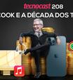 Tecnocast 208 - Tim Cook e a década dos trilhões