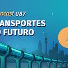 Tecnocast 087 - Transportes do futuro