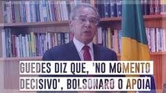 Guedes diz que, 'no momento decisivo', Bolsonaro o apoia