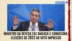 Ministro da Defesa faz ameaça e condiciona eleições de 2022 ao voto impresso