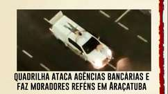 Quadrilha ataca agências bancárias e faz moradores reféns em Araçatuba