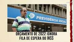 Orçamento de 2022 ignora fila de espera do INSS; custo pode ir a R$ 11 bi