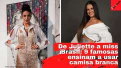 Juliette, miss Brasil e famosas ensinam a usar camisa branca