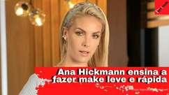 Ana Hickmann ensina a fazer make leve e rápida: veja vídeo