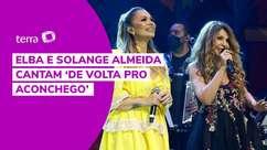 Elba e Solange Almeida cantam 'De volta Pro Aconchego'