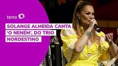 Solange Almeida canta 'O neném', do Trio Nordestino