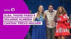 Elba, Padre Fábio e Solange Almeida cantam 'Frevo Mulher'