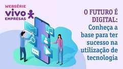 O futuro é digital: tenha sucesso usando a tecnologia