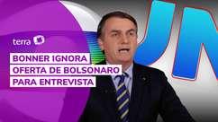 Bonner ignora oferta de Bolsonaro para entrevista