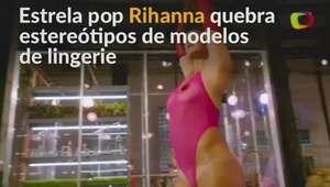 Rihanna lança marca de lingerie e quebra estereótipos