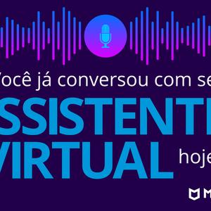 Você já conversou com seu assistente virtual hoje?