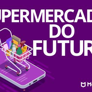 Entenda o conceito do supermercado do futuro e suas ...