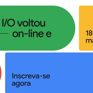 Google I/O 2021 online será gratuito com novidades sobre ...