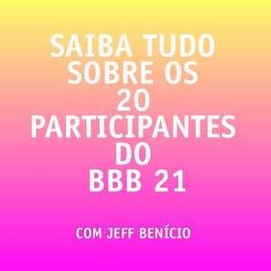Saiba tudo sobre os 14 participantes do 'BBB21'