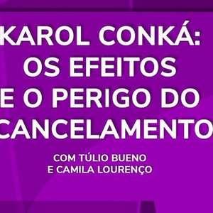 Karol Conká: os efeitos e o perigo do cancelamento