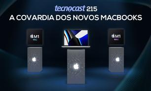 Tecnocast 215 - A covardia dos novos MacBooks