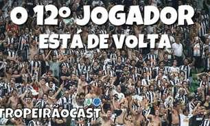 TROPEIRÃOCAST - O 12º Jogador está de volta aos estádios. O Galo vai chegar à final da Libertadores?