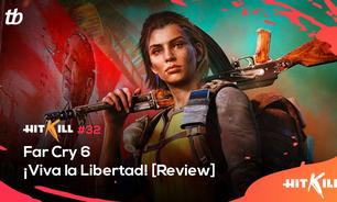 Hit Kill 32 - Far Cry 6: ¡Viva la Libertad! [Review]
