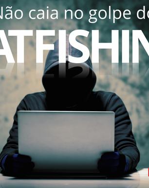 Não caia no golpe do Catfishing.