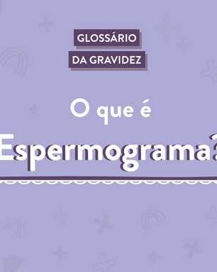 Glossário da gravidez: o que é espermograma e quando deve ser pedido?