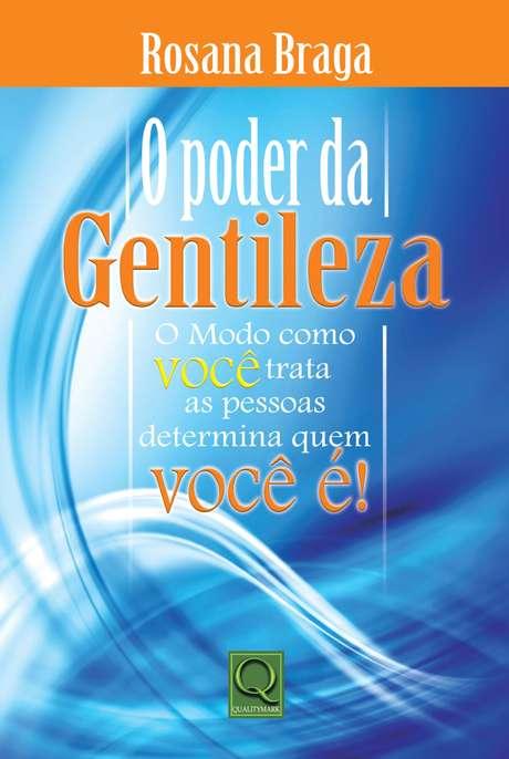 O Poder da Gentileza, primeiro livro de Rosana Braga sobre o tema, foi fruto de um estudo sobre as relações humanas em sociedade