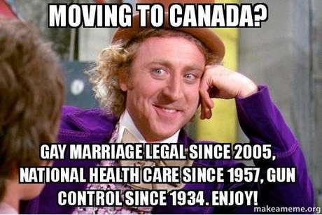 """""""Vai para o Canadá? O casamento gay é legal desde 2005, o programa de saúde nacional desde 1957, o controle de armas desde 1934. Aproveite!"""", diz o meme com Willy Wonka, personagem do filme """"A Fantástica Fábrica de Chocolate"""""""