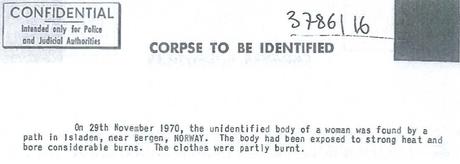 No primeiro comunicado à Interpol, em 29 de novembro de 1970, o corpo não identificado da mulher foi encontrado no caminho de Isladen, próximo a Bergen, na Noruega. O corpo foi exposto a forte calor e a queimaduras consideráveis. As roupas foram parcialmente queimadas.