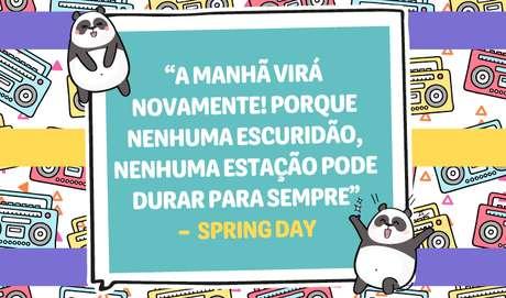 """""""A manhã virá novamente! Porque nenhuma escuridão, nenhuma estação Pode durar para sempre"""" – Spring Day - Imagem: todateen"""