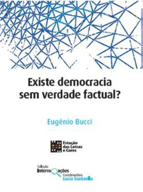 'Existe Democracia Sem Verdade Factual?' (Estação das Letras e Cores), sai nesta segunda-feira, 14, com preço médio de R$27