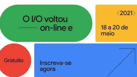 Google I/O 2021 será online e gratuito