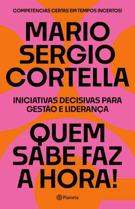 'Quem sabe faz a hora', livro de Mario Sergio Cortella, lançado pela Editora Planeta, em abril.