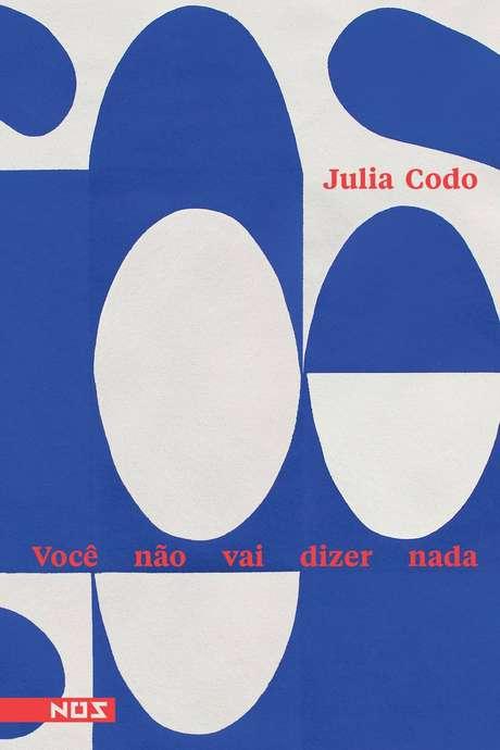O livro'Você Não Vai Dizer Nada', de Julia Codo, lançado pela editora Nós