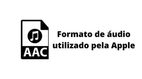 AAC é o formato padrão da Apple, mas contém perdas