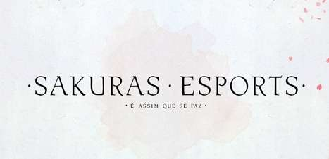 Sakuras Esports: conheça a organização 100% feminina