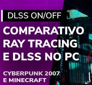 DLSS + Ray Tracing: Veja games rodando com e sem a tecnologia