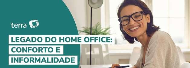 Legado do home office: conforto e informalidade