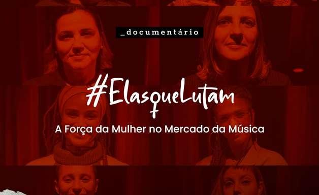 Documentário #ElasQueLutam reúne mulheres do mercado musical