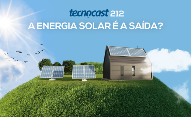 Tecnocast 212 - A energia solar é a saída?