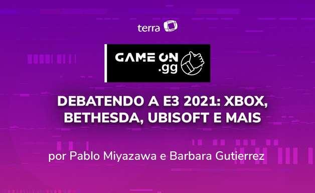 Debatendo a E3 2021: Xbox, Bethesda, Ubisoft e mais