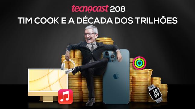 Tecnocast 208 – Tim Cook e a década dos trilhões