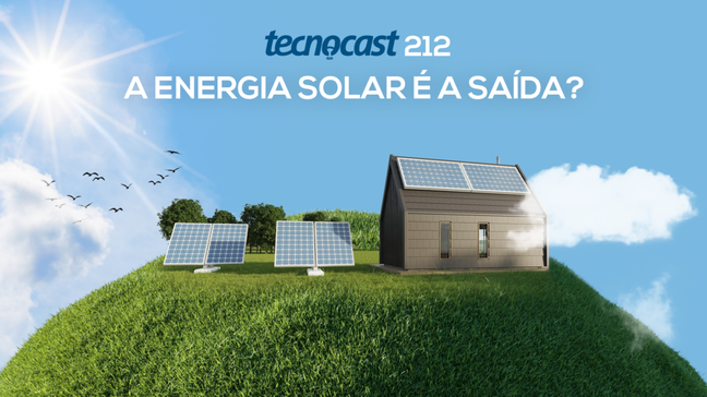 Tecnocast 212 – A energia solar é a saída?