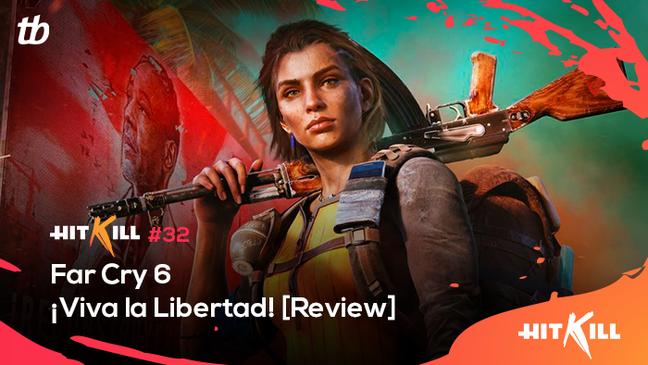 Hit Kill 32 – Far Cry 6: ¡Viva la Libertad!