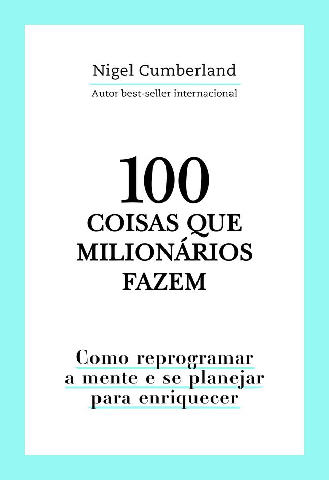 100 coisas que milionários fazem - Nigel Cumberland
