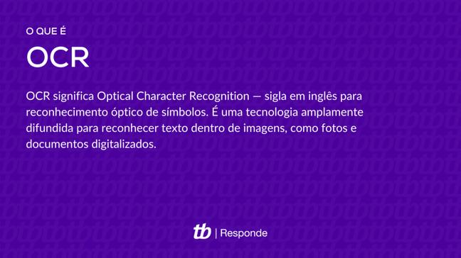 OCR significa Optical Character Recognition — sigla em inglês para reconhecimento óptico de símbolos. É uma tecnologia amplamente difundida para reconhecer texto dentro de imagens, como fotos e documentos digitalizados