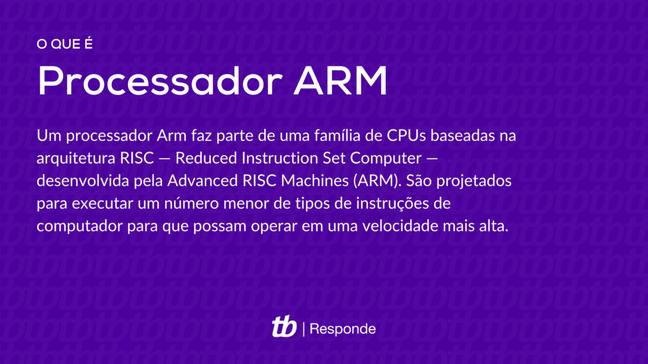Um processador Arm faz parte de uma família de CPUs baseadas na arquitetura RISC — Reduced Instruction Set Computer — desenvolvida pela Advanced RISC Machines (ARM). São projetados para executar um número menor de tipos de instruções de computador para que possam operar em uma velocidade mais alta (