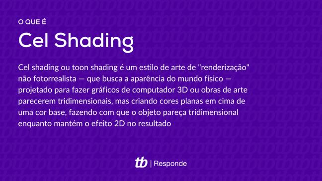 """Cel shading ou toon shading é um estilo de arte de """"renderização"""" não fotorrealista — que busca a aparência do mundo físico — projetado para fazer gráficos de computador 3D ou obras de arte parecerem tridimensionais, mas criando cores planas em cima de uma cor base, fazendo com que o objeto pareça tridimensional enquanto mantém o efeito 2D no resultado"""