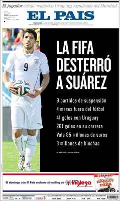 """El Pais (Uruguai)""""A Fifa baniu Suárez"""", diz a capa do conhecido jornal uruguaio, referindo-se às """"nove partidas de suspensão"""" de Suárez, aos """"quatro meses fora do futebol"""", aos """"41 gols com a seleção do Uruguai"""", aos """"261 gols na carreira"""", aos """"85 milhões de euros"""" que o jogador vale e aos """"três milhões de torcedores"""" no país"""